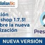 ¡Atención Prestashop 1.7.3! Descubre la nueva actualización